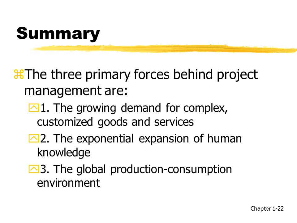Summary The three primary forces behind project management are: