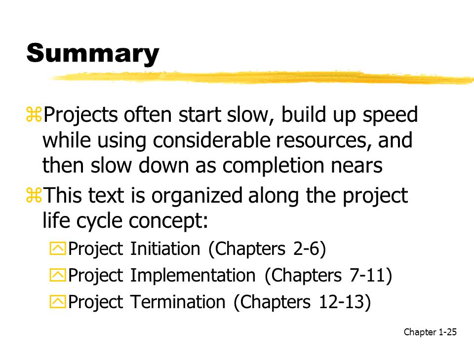 Summary Projects often start slow, build up speed while using considerable resources, and then slow down as completion nears.