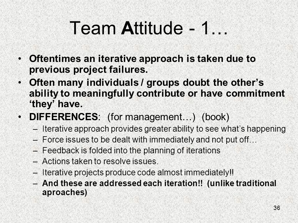 Team Attitude - 1… Oftentimes an iterative approach is taken due to previous project failures.