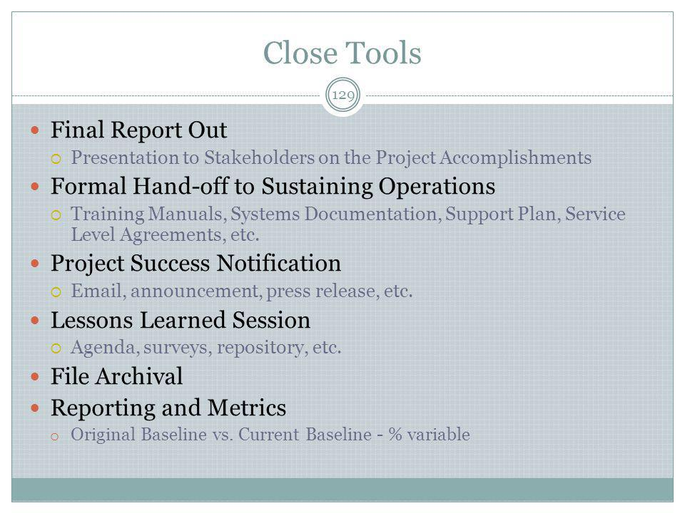 Close Tools Final Report Out Formal Hand-off to Sustaining Operations