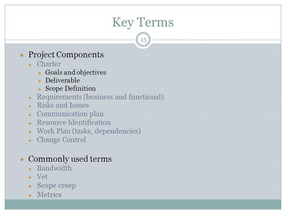 Key Terms Project Components Commonly used terms Scope creep Metrics