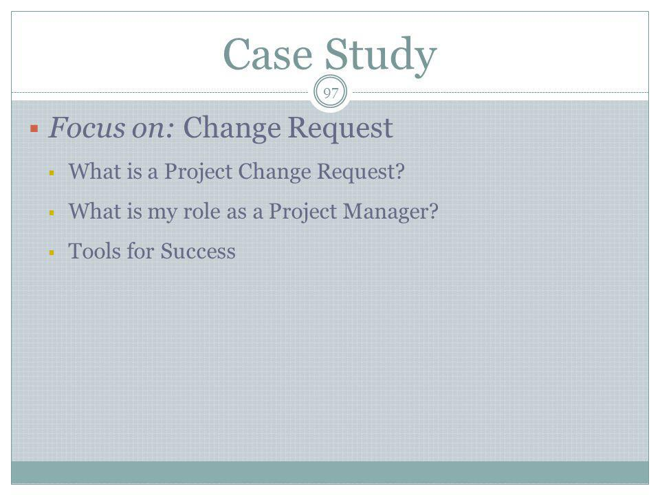 Case Study Focus on: Change Request What is a Project Change Request