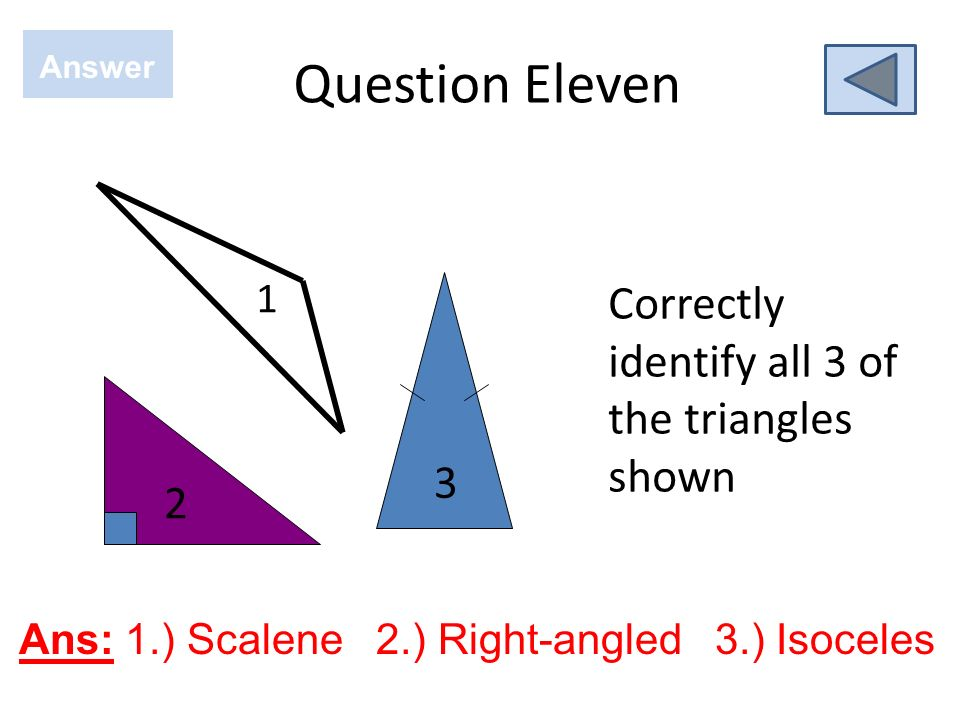 Question Eleven Correctly identify all 3 of the triangles shown 2 3 1