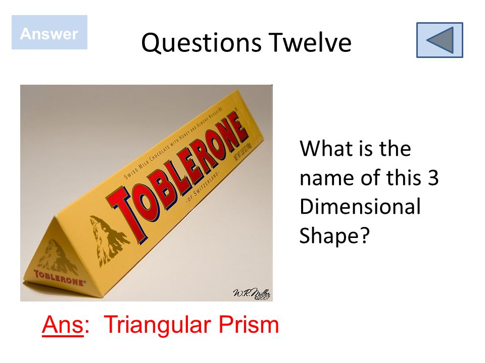 Questions Twelve What is the name of this 3 Dimensional Shape Answer