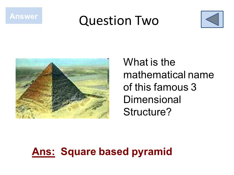 Question Two Answer. What is the mathematical name of this famous 3 Dimensional Structure.