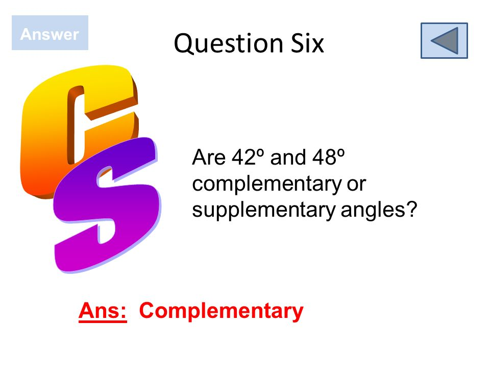 Question Six Answer C S Are 42º and 48º complementary or supplementary angles Ans: Complementary