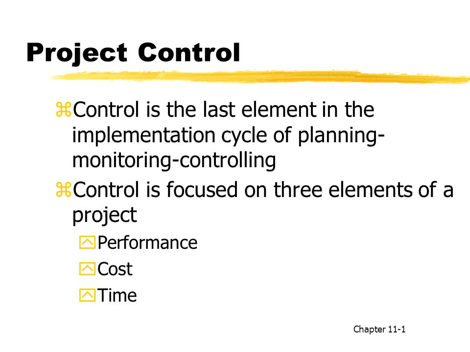 Project Control Control is the last element in the implementation cycle of planning-monitoring-controlling.