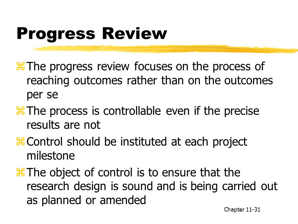 Progress Review The progress review focuses on the process of reaching outcomes rather than on the outcomes per se.
