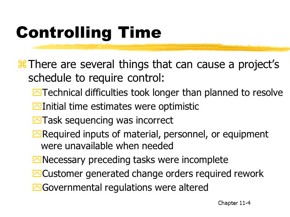 Controlling Time There are several things that can cause a project's schedule to require control: