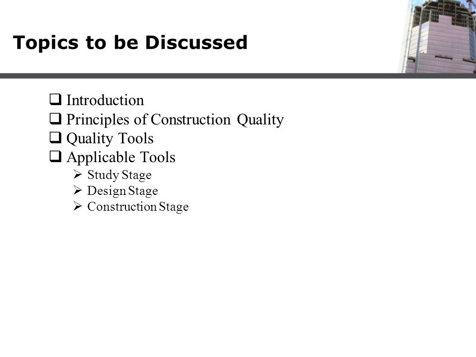 Topics to be Discussed Introduction Principles of Construction Quality