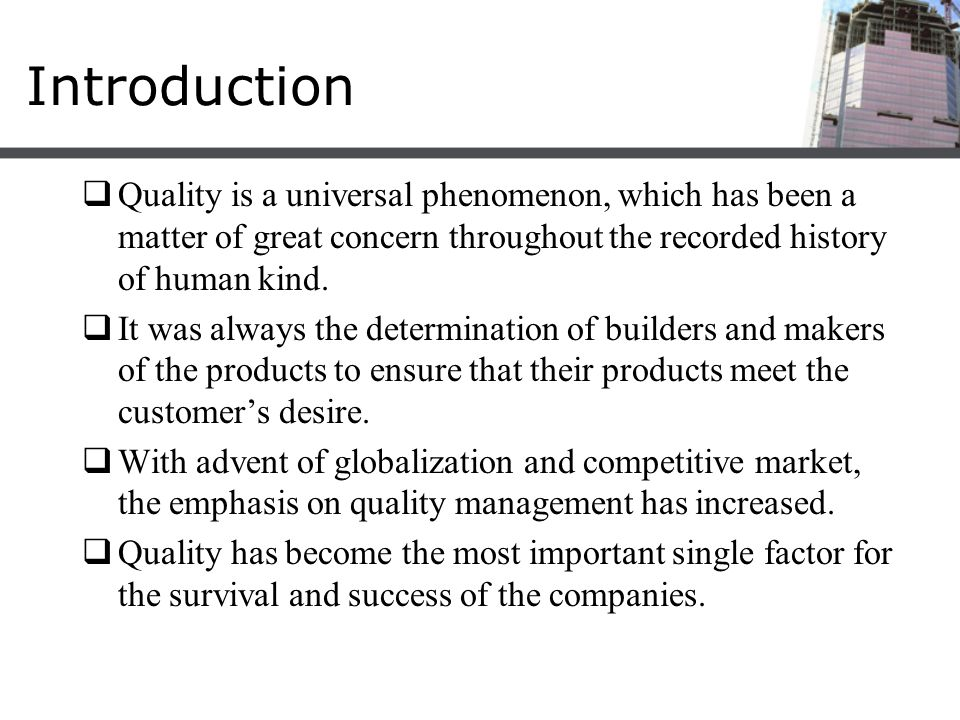 Introduction Quality is a universal phenomenon, which has been a matter of great concern throughout the recorded history of human kind.