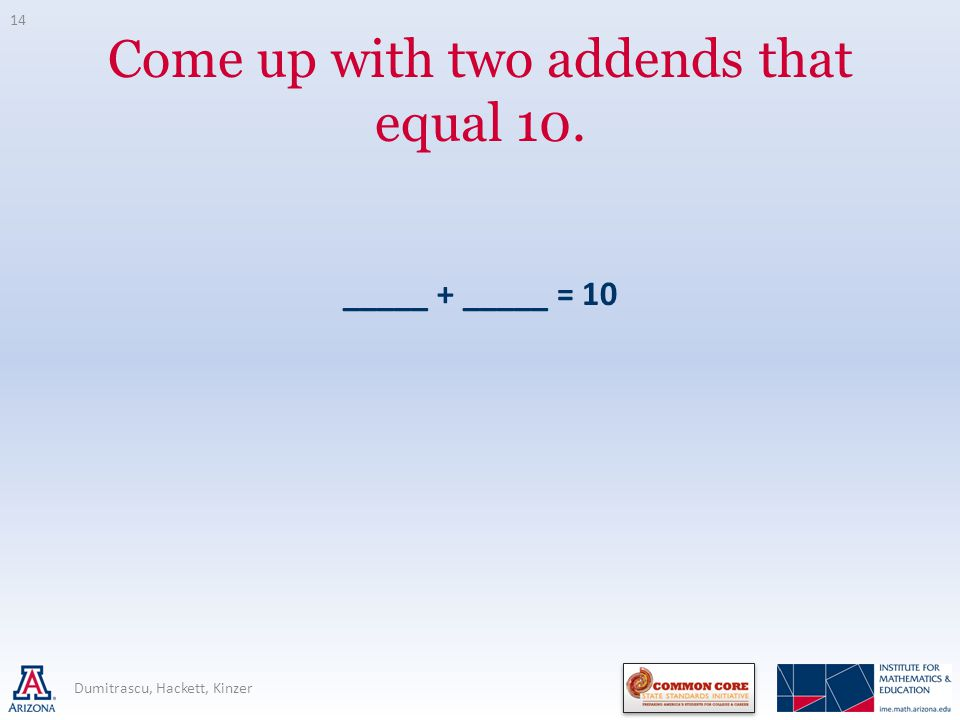 Come up with two addends that equal 10.
