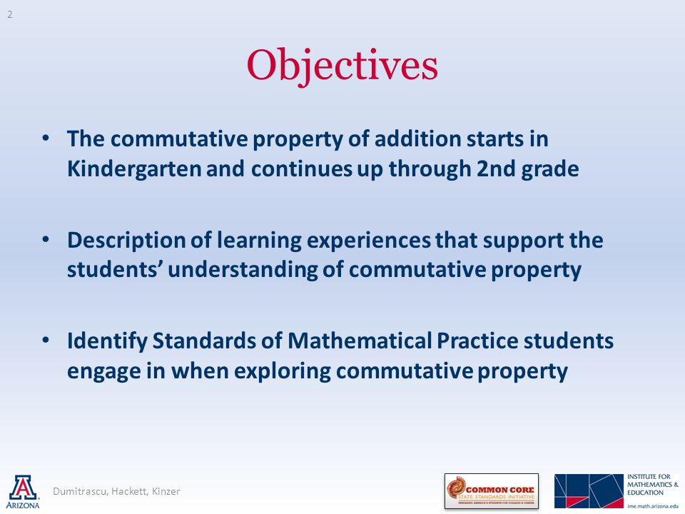 Objectives The commutative property of addition starts in Kindergarten and continues up through 2nd grade.