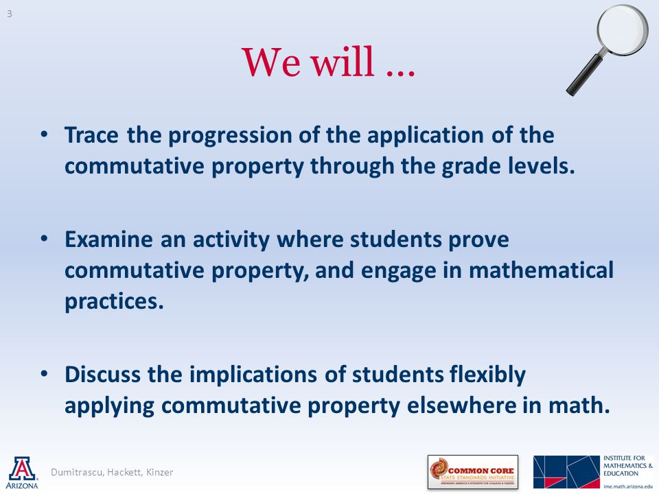 We will … Trace the progression of the application of the commutative property through the grade levels.