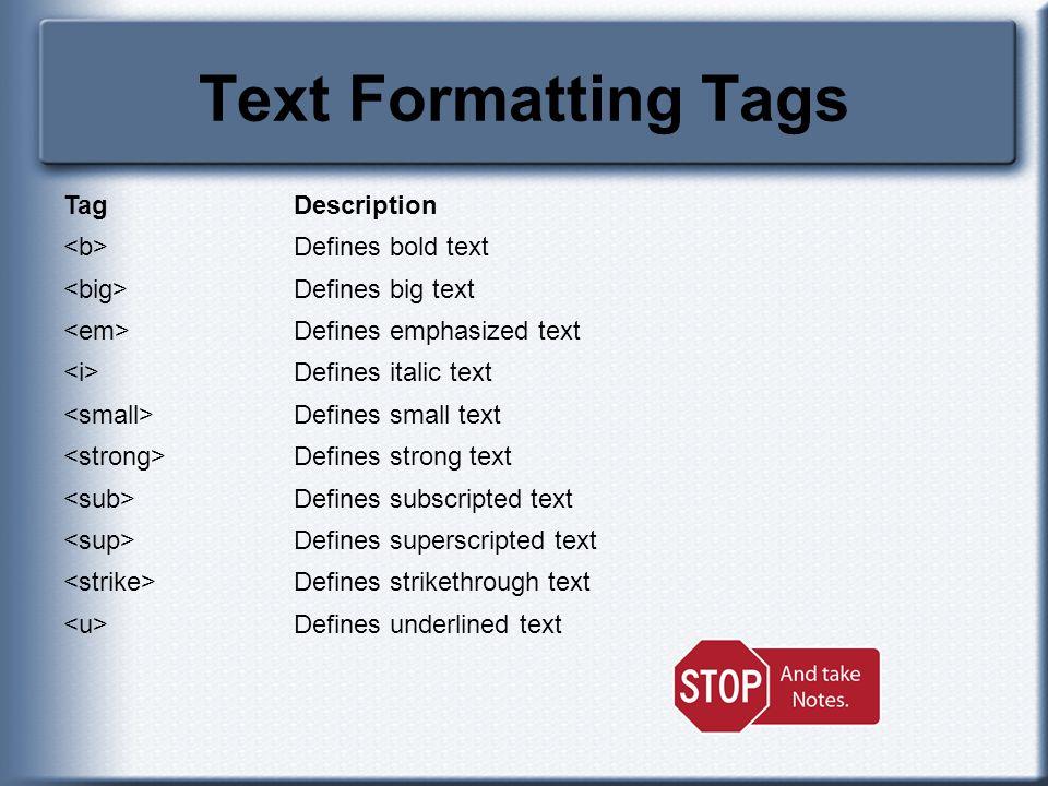 Text Formatting Tags Tag Description <b> Defines bold text
