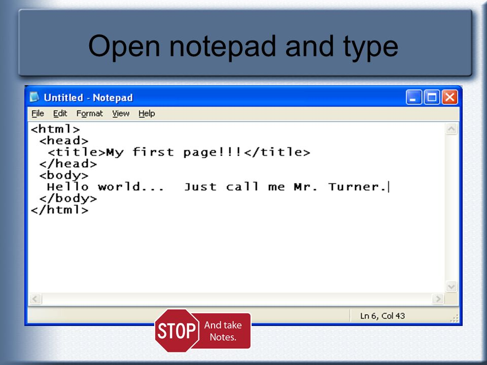Open notepad and type