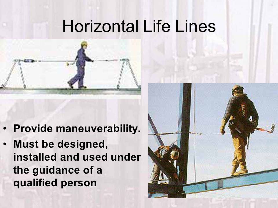 Horizontal Life Lines Provide maneuverability.