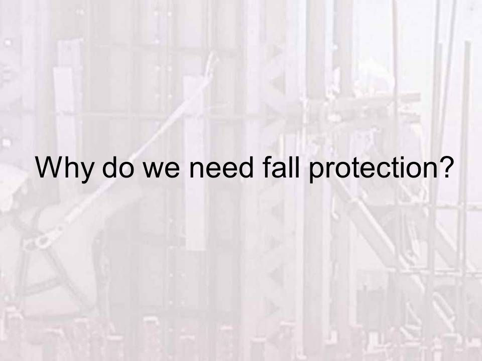 Why do we need fall protection