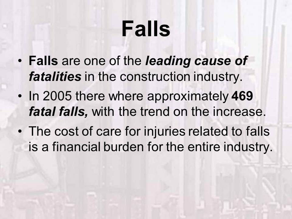 Falls Falls are one of the leading cause of fatalities in the construction industry.