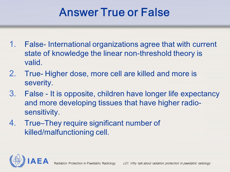 Answer True or False False- International organizations agree that with current state of knowledge the linear non-threshold theory is valid.