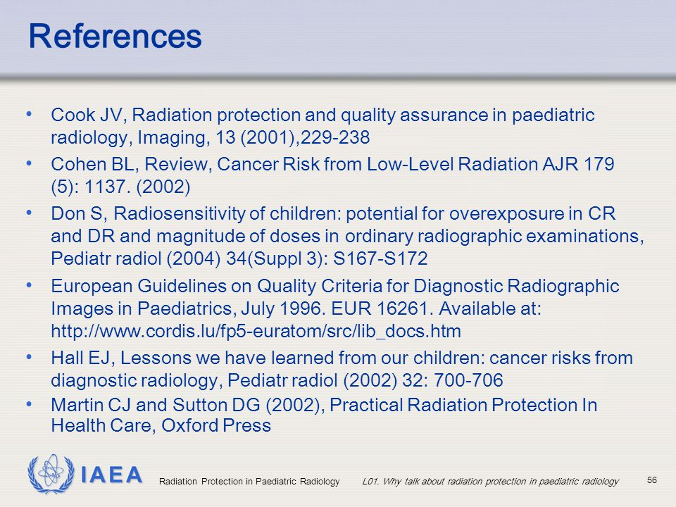 References Cook JV, Radiation protection and quality assurance in paediatric radiology, Imaging, 13 (2001),229-238.