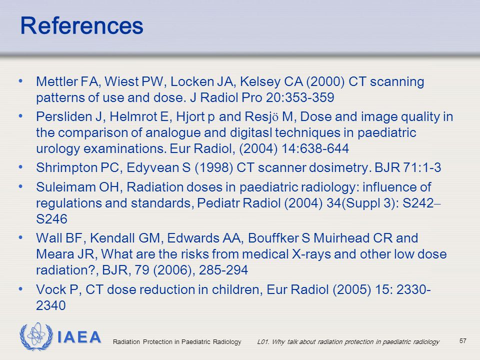 References Mettler FA, Wiest PW, Locken JA, Kelsey CA (2000) CT scanning patterns of use and dose. J Radiol Pro 20:353-359.
