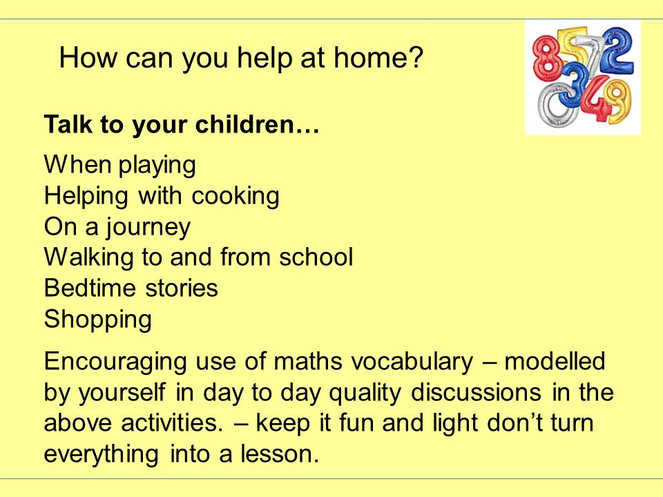 How can you help at home Talk to your children… When playing