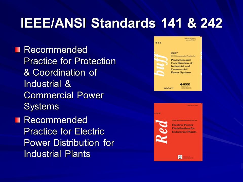 IEEE/ANSI Standards 141 & 242 Recommended Practice for Protection & Coordination of Industrial & Commercial Power Systems.