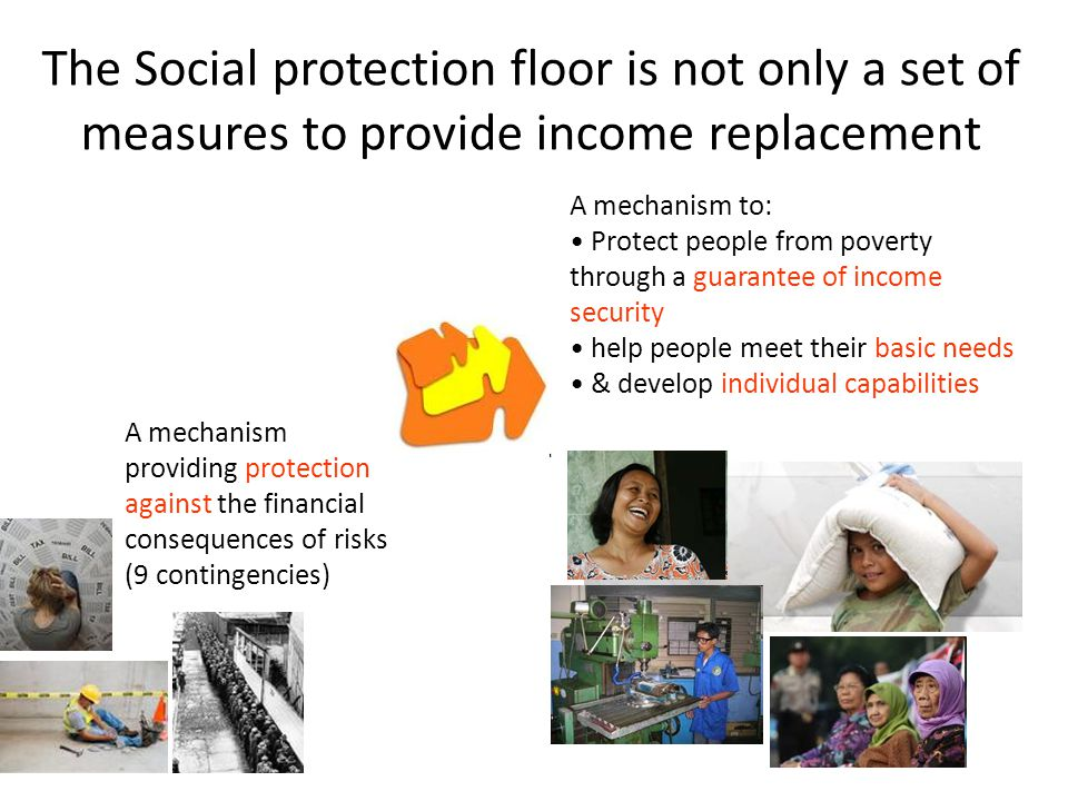 The Social protection floor is not only a set of measures to provide income replacement
