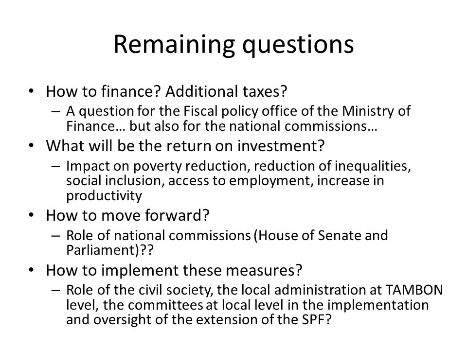 Remaining questions How to finance Additional taxes