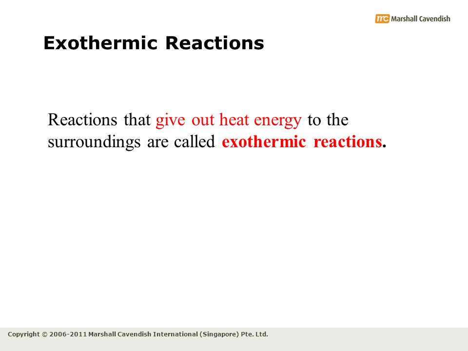 Exothermic Reactions Reactions that give out heat energy to the surroundings are called exothermic reactions.