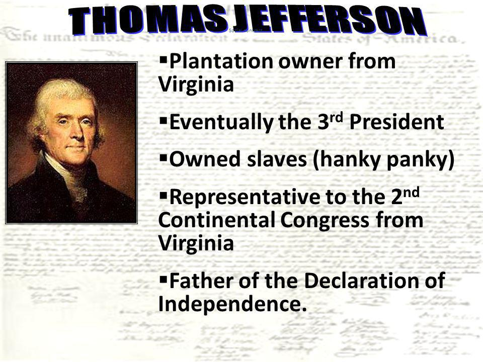 Plantation owner from Virginia Eventually the 3rd President