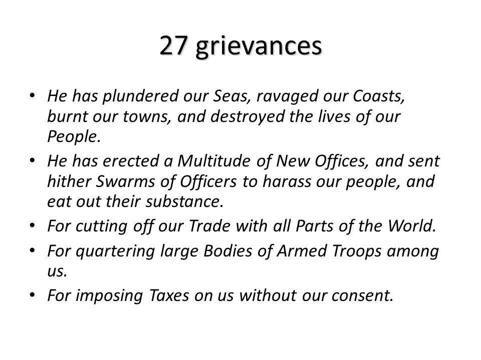 27 grievances He has plundered our Seas, ravaged our Coasts, burnt our towns, and destroyed the lives of our People.