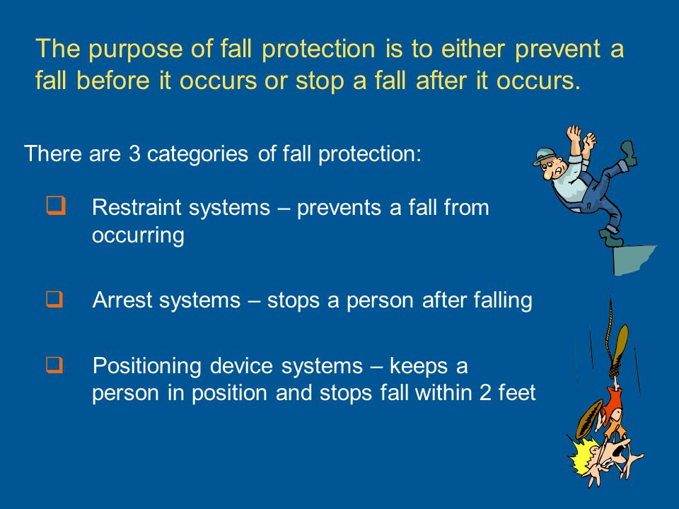 Restraint systems – prevents a fall from occurring