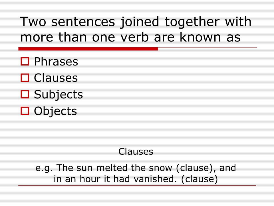 Two sentences joined together with more than one verb are known as