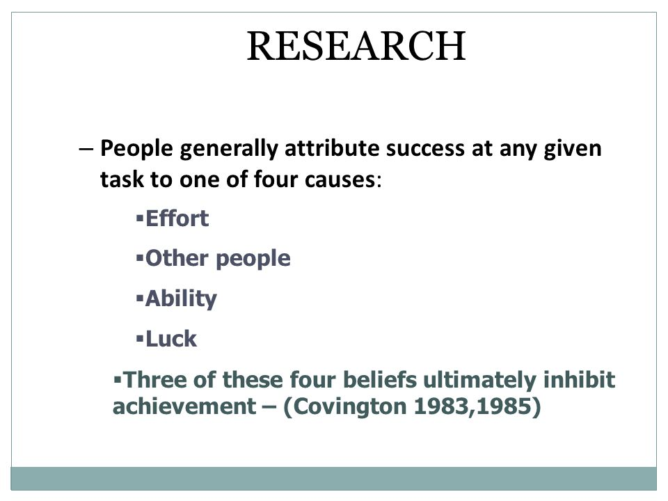 RESEARCH People generally attribute success at any given task to one of four causes: Effort. Other people.