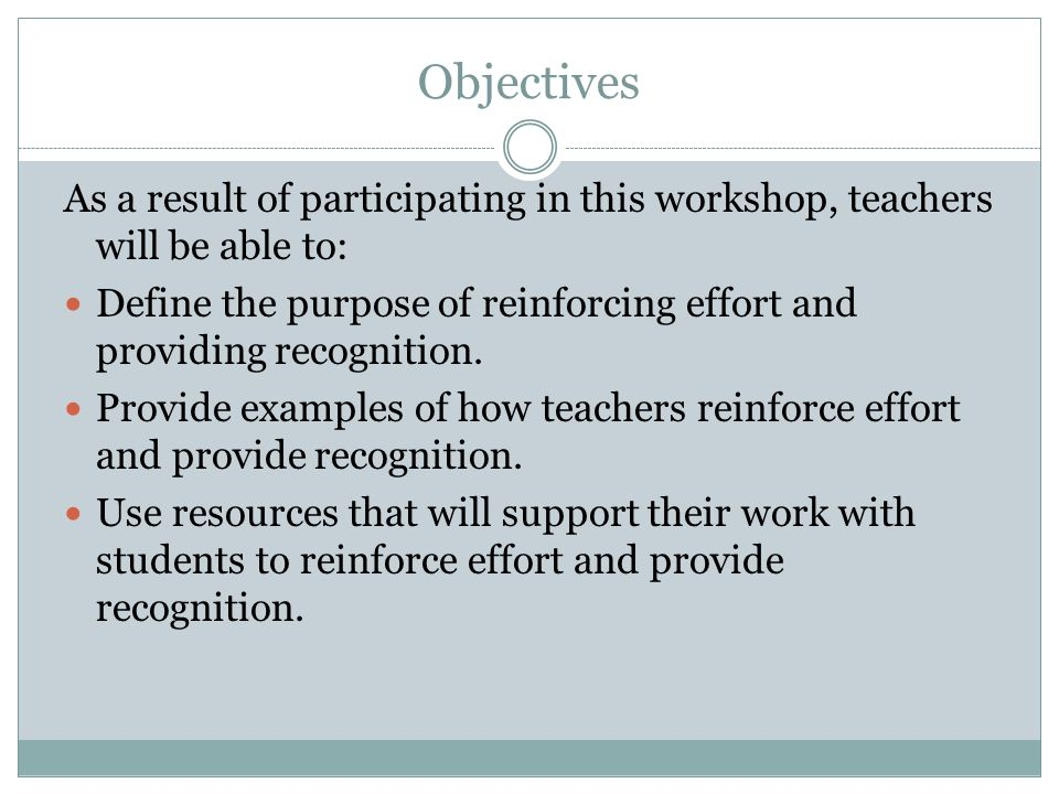 Objectives As a result of participating in this workshop, teachers will be able to: