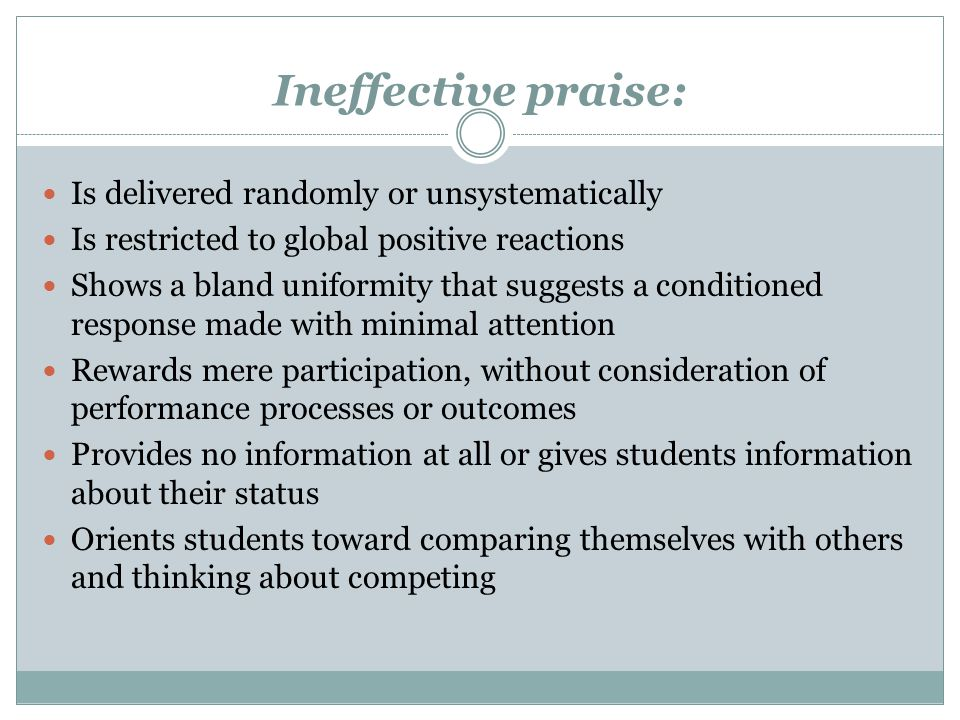 Ineffective praise: Is delivered randomly or unsystematically