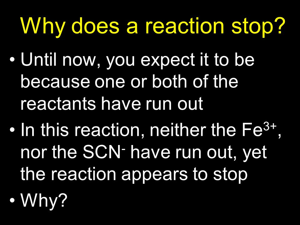 Why does a reaction stop