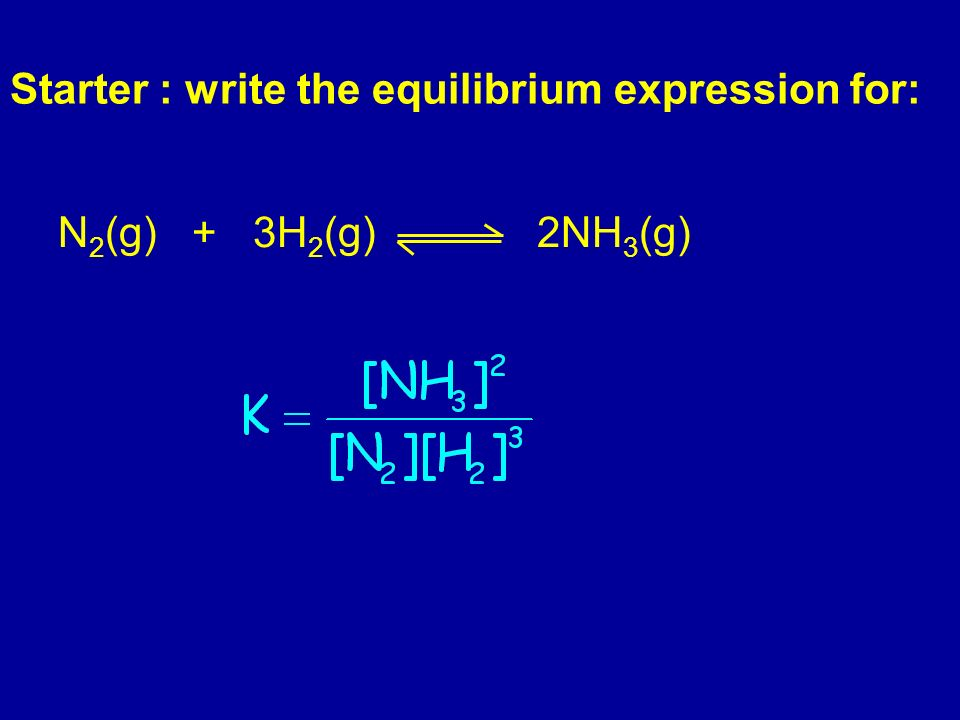 Starter : write the equilibrium expression for: