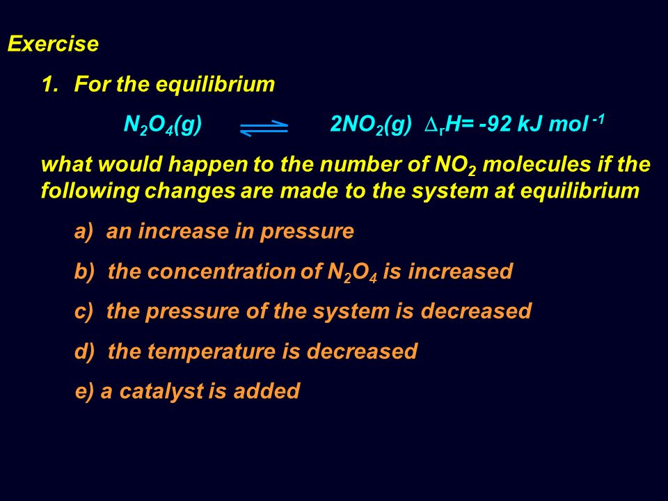Exercise For the equilibrium. N2O4(g) 2NO2(g) rH= -92 kJ mol -1.