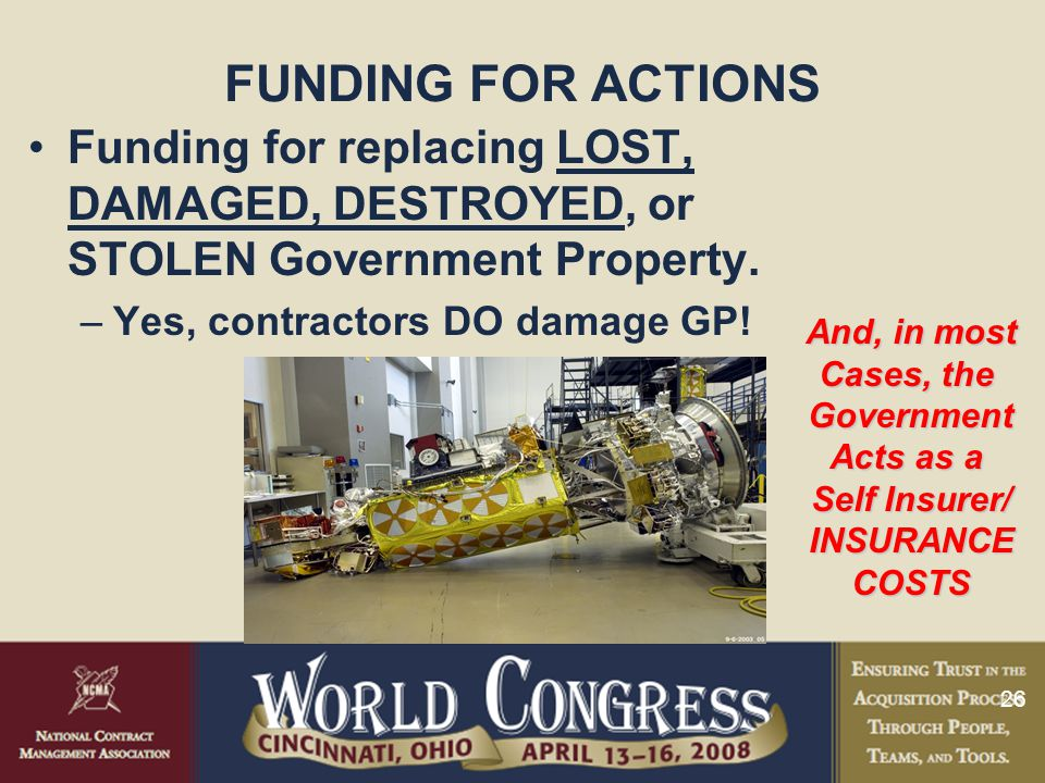 FUNDING FOR ACTIONS Funding for replacing LOST, DAMAGED, DESTROYED, or STOLEN Government Property. Yes, contractors DO damage GP!