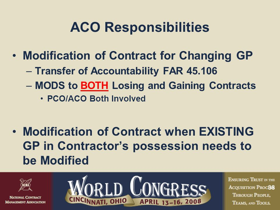 ACO Responsibilities Modification of Contract for Changing GP. Transfer of Accountability FAR 45.106.