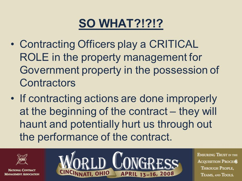 SO WHAT ! ! Contracting Officers play a CRITICAL ROLE in the property management for Government property in the possession of Contractors.
