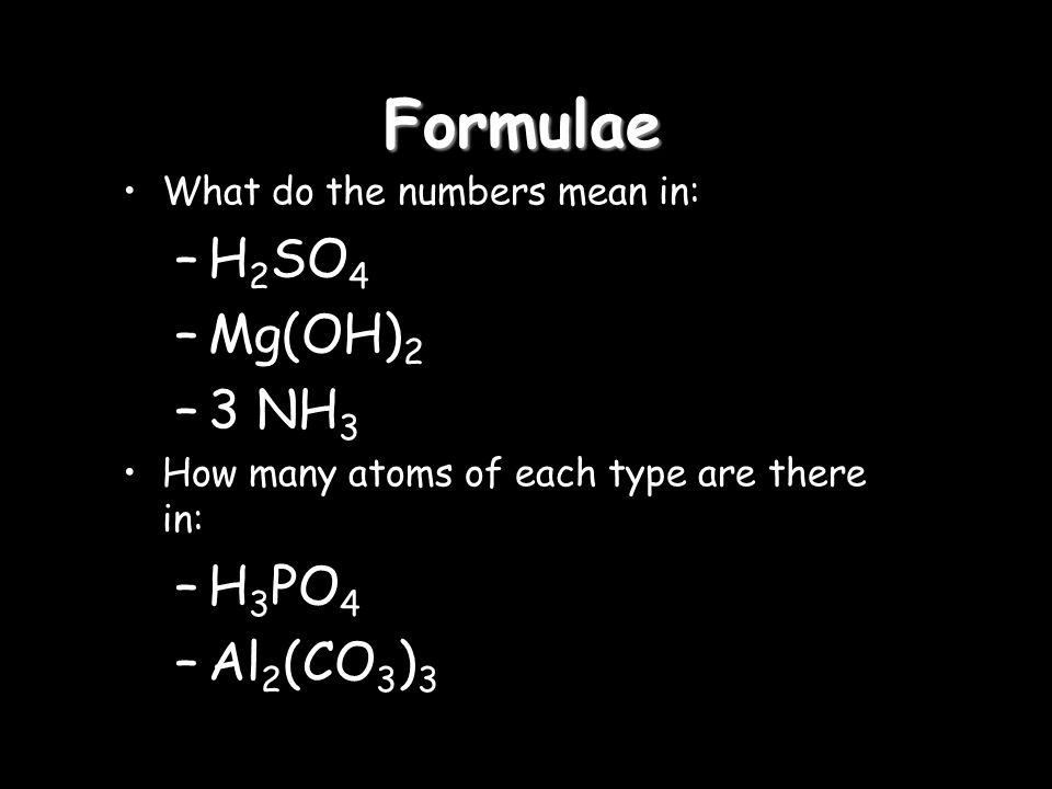 Formulae H2SO4 Mg(OH)2 3 NH3 H3PO4 Al2(CO3)3