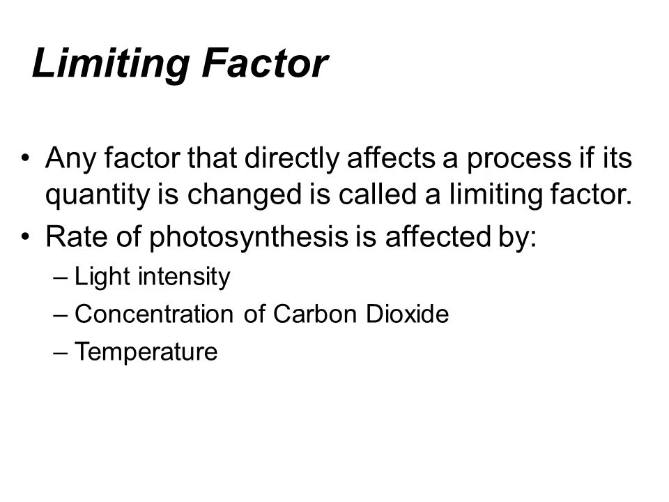 Limiting Factor Any factor that directly affects a process if its quantity is changed is called a limiting factor.