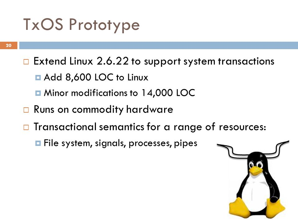 TxOS Prototype Extend Linux 2.6.22 to support system transactions