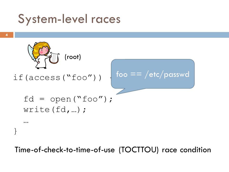 System-level races symlink( /etc/passwd , foo ); foo == /etc/passwd