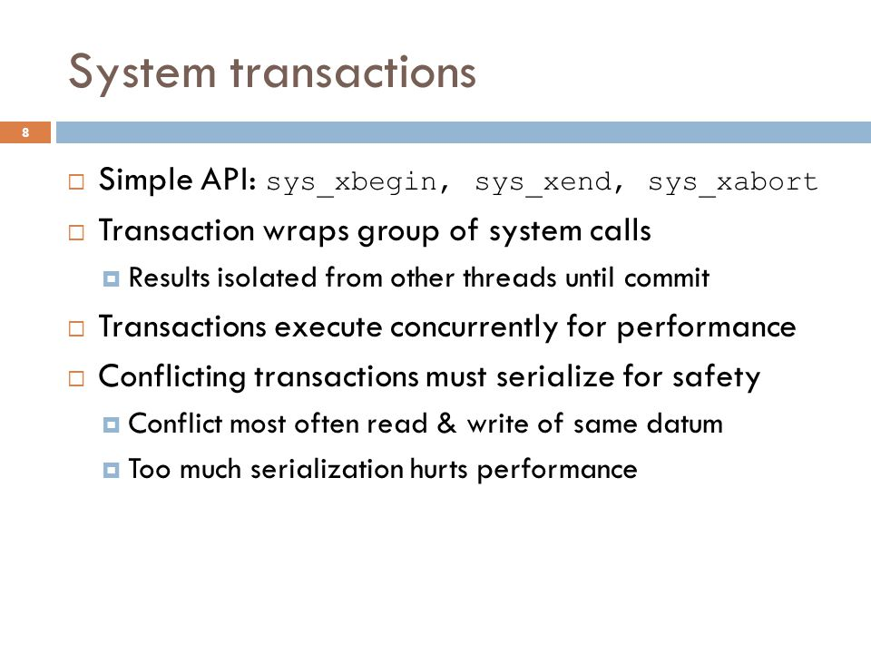 System transactions Simple API: sys_xbegin, sys_xend, sys_xabort