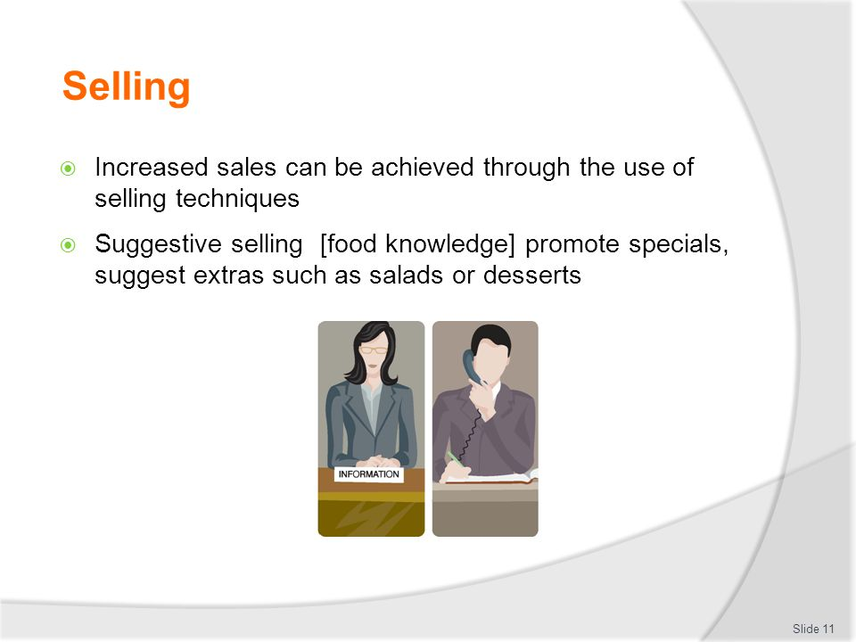 Selling Increased sales can be achieved through the use of selling techniques.